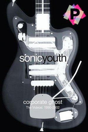Sonic Youth – Corporate Ghost DVD -Radiografía de una guitarra electrica