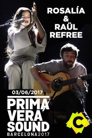 Rosalía & Raül Refree - Concierto Primavera Sound, Barcleona 2017