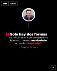 Solo hay dos formas de influir en el comportamiento humano: puedes manipularlo o puedes inspirarlo - Simon Sinek