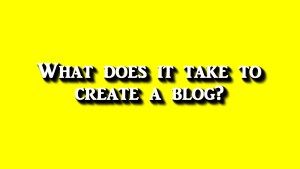 What does it take create a Blog