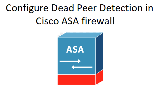 configure dead peer detection cisco asa firewall