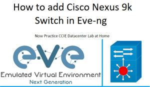 How To Add Cisco Nexus 9k Switch in Eve-ng