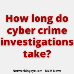 How long do cyber crime investigations take?