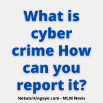 What is cyber crime How can you report it?