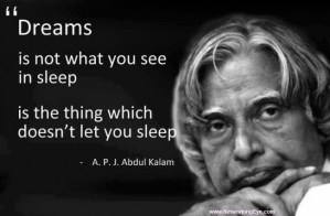 The dream is not that you see in sleep , dream is which does not let you sleep