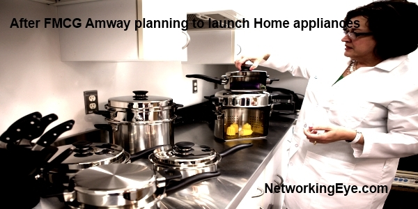 After FMCG Amway planning to launch Home appliances