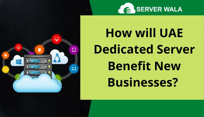 How Serverwala's Dedicated Server UAE is helpful for Emerging Businesses 6