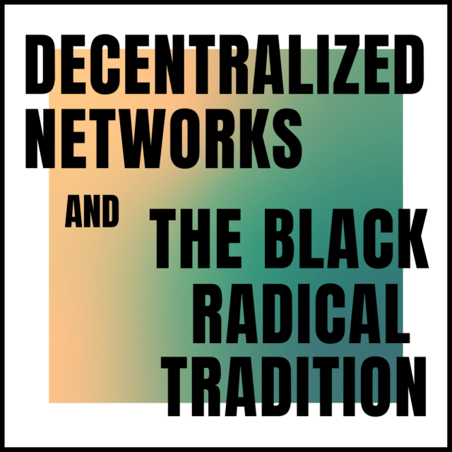 Button to video of Decentralized networks and the black radical tradition.