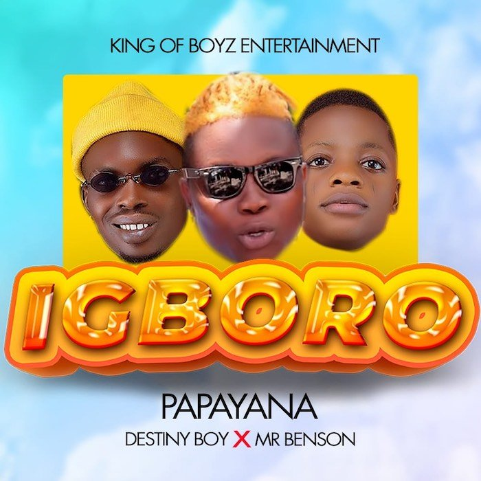 Papayana Ft. Destiny Boy, Mr Benson – Igboro