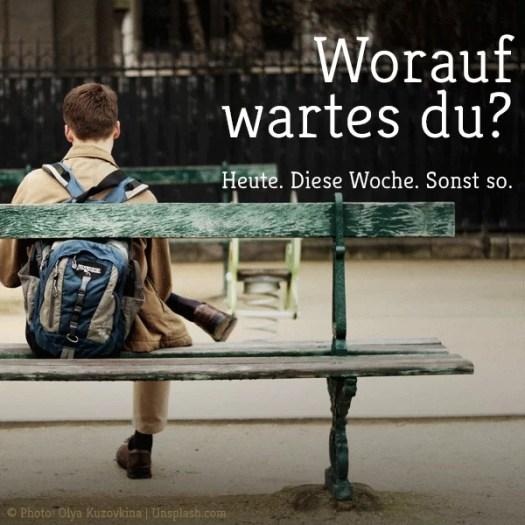 171106 - Worauf wartest Du?