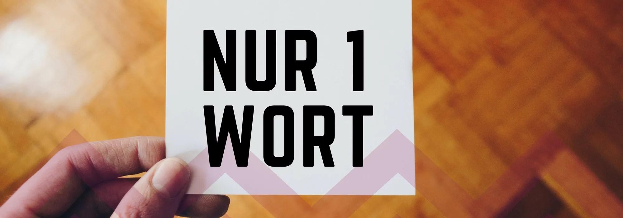 2018 08 27 - Nur ein Wort!