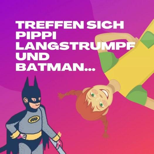 freitag2 1024x1024 - Treffen sich Pippi Langstrumpf und Batman...