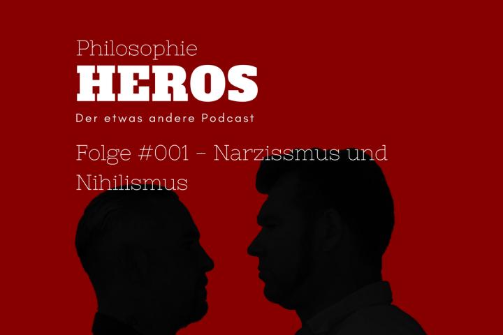 Podcast Philosophie Heros 1200x800 Folge #001 Narzissmus und Nihilismus