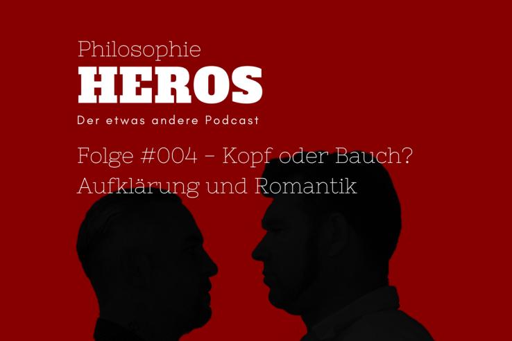 Philosophie Heros - Der philosophische Podcast mit Lars Kochinky und Christian Ferch Folge #004 Kopf oder Bauch - Aufklärung und Romantik