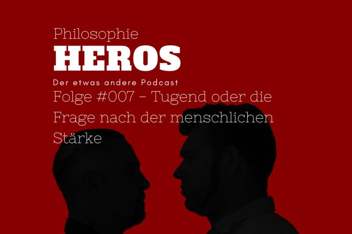 Podcast Philosophie Heros Folge #007 - Tugend oder die Frage nach der menschlichen Stärke