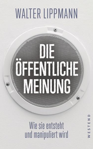 Walter Lippmann: Die öffentliche Meinung (380 Seiten, 26 Euro) ist im Westend Verlag erschienen.