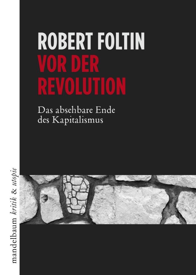 Vor der Revolution - Das absehbare Ende des Kapitalismus, von Robert Foltin. (Buchcover: Mandelbaum Verlag Wien)