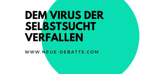 Deutschland ist dem Virus der Selbstsucht verfallen. (Illustration: Neue Debatte)