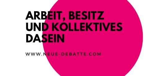 Arbeit, Besitz und kollektives Dasein. (Illustration: Neue Debatte)