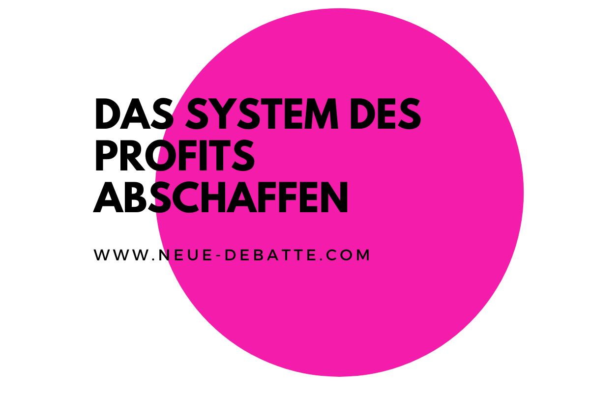 Das System des Profits abzuschaffen ist die Rettung der Menschheit. (Illustration: Neue Debatte)