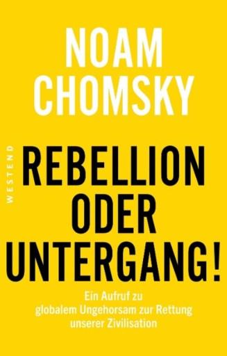 Rebellion oder-Untergang. Ein Aufruf zu globalem Ungehorsam zur Rettung unserer Zivilisation von Noam Chomsky. (Buchcover: Westend Verlag)