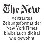 Die Ihnen vertrauten Zeitungen haben ihre Onlineausgaben, der bewährten Online Schnittstellengestaltung angepasst. Nicht so die New York Times.