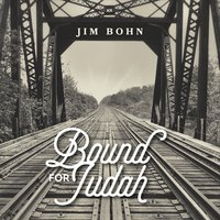 Jim Bohn - Bound for Judah