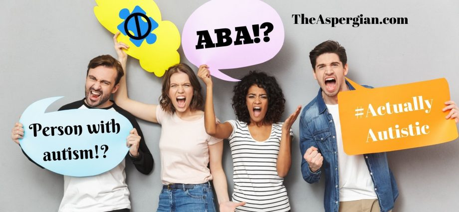 """Four adults yelling with photoshopped bubbles that say """"ABA!?"""" """"Person with autism!?"""" and """"#ActuallyAutistic"""" with """"TheAspergian.com"""" above their heads."""