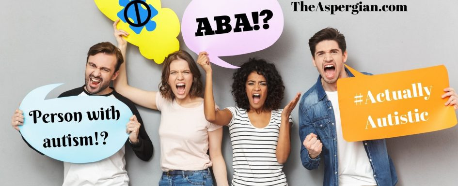"Four adults yelling with photoshopped bubbles that say ""ABA!?"" ""Person with autism!?"" and ""#ActuallyAutistic"" with ""TheAspergian.com"" above their heads."