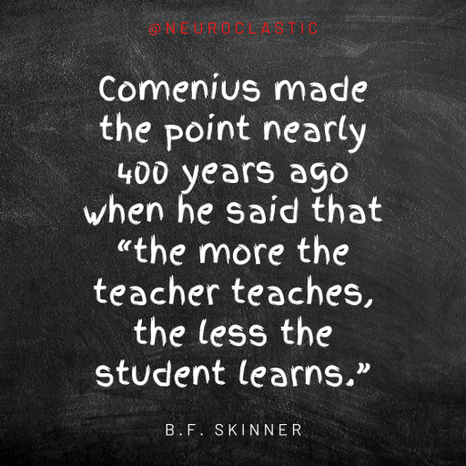 "Image reads: Comenius made the point nearly 400 years ago when he said that ""the more the teacher teaches, the less the student learns. - BF skinner #SayNoToABA @NeuroClastic"