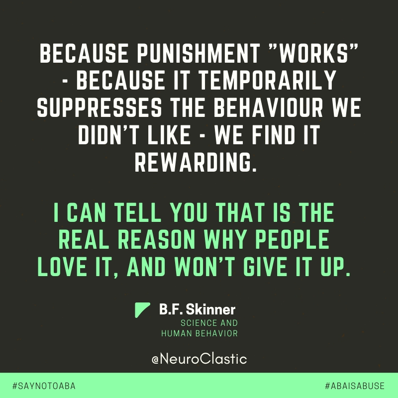 "Quote: Because punishment ""works"" - Because it temporarily suppresses the behavior we didn't like-- we find it rewarding. I can tell you that is the real reason why people love it, and won't give it up. #SayNoToABA #ABAIsAbuse @neuroclastic"