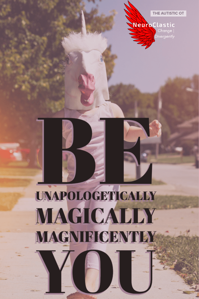 "An image of a person dressed as a unicorn. The text reads ""Be unapologetically, magically, magnificently you."" It has ""The Autistic OT"" and the Neuroclastic logo"