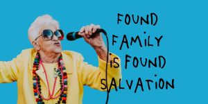 old weird woman with microphone and text reads found family is found salvation