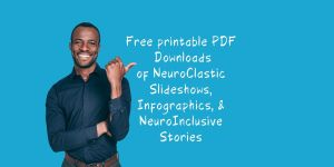 "Image features a Black man smiling and pointing to text which reads , ""Free printable PDF Downloads of NeuroClastic Slideshows, Infographics, & NeuroInclusive Stories"""