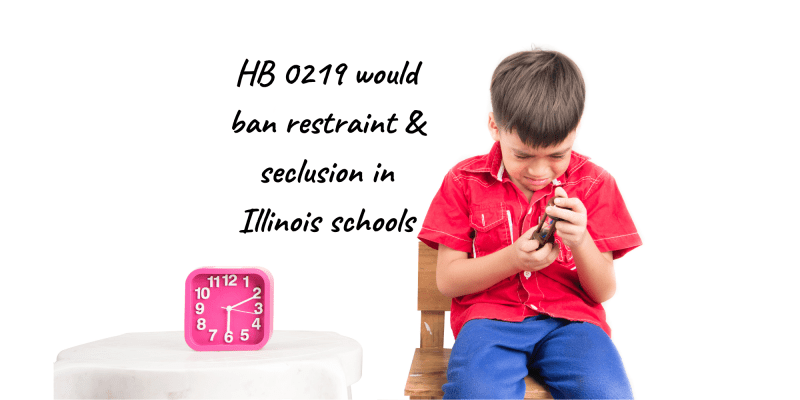 Young boy sitting in an empty space looking sad and a clock sits on a table beside him indicating time-out. Text reads HB 0219 would ban restraint and seclusion in illinois schools