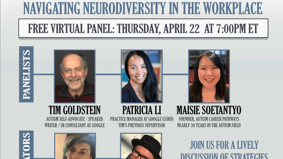 FREE PANEL: Autism on the Job: Navigating Neurodiversity in the Workplace Thursday, April 22nd at 7:00pm ET/6pm CST --OUR PANELISTS-- Tim Goldstein (Autism Self-Advocate / Speaker / Writer / Sr. consultant at Google) https://www.timgoldstein.com/ Patricia Li (Practice Manager at Google / Tim's previous supervisor) Maisie Soetantyo, M. Ed. (Founder, Autism Career Pathways) https://autismcareerpathways.com/ --OUR MODERATORS-- Christa Holmans (Autism Self-Advocate / ND Consultant) https://neurodivergentrebel.com/ J.R. Reed (Autism Self-Advocate / Writer / Speaker / Autism Consultant / Certified Cognitive Behavioral Therapist) https://notweirdjustautistic.com/