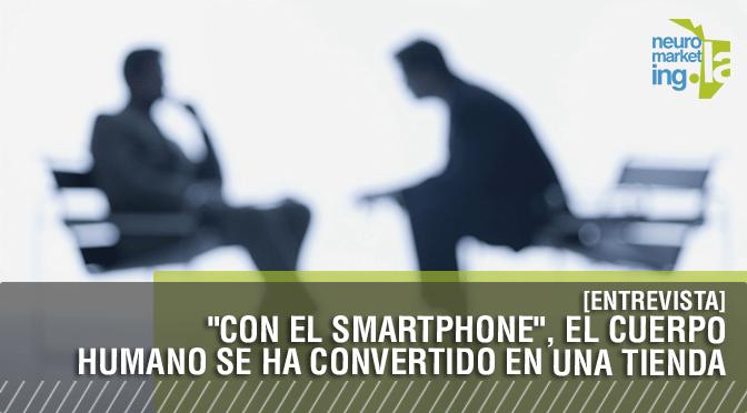 """[Entrevista] """"Con el Smartphone"""", el cuerpo humano se ha convertido en una tienda"""
