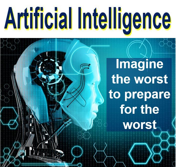 Artificial intelligence imagine the worst to prepare for the worst