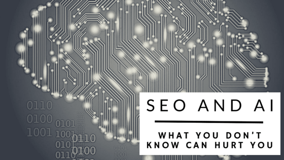 SEO and AI: What You Don't Know Can Hurt You