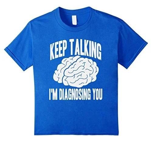 26548d8964 Keep Talking I'm Diagnosing You Shirt Funny Psychology Brain ...