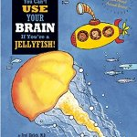 You-Cant-Use-Your-Brain-if-Youre-a-Jellyfish-0