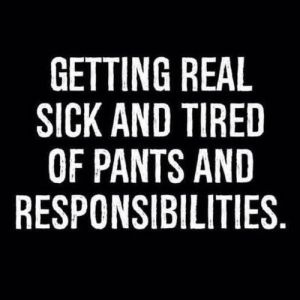 Sick and Tired of Pants