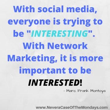 Be INTERESTED. NeveraCaseOfTheMondays dot com