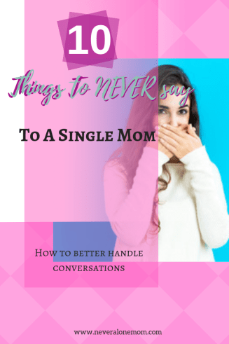 10 things to never say to a single mom | neveralonemom.com