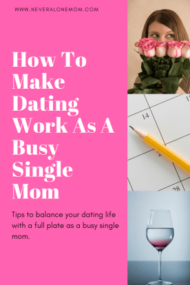 How to make dating work as a busy single mom | neveralonemom.com