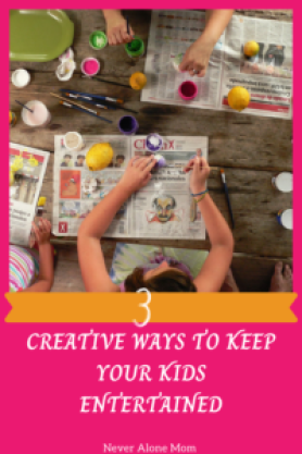 Creative ways to keep the kids entertained at home |neveralonemom.com