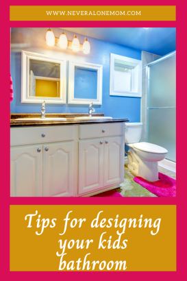 Tips for designing your kids bathroom |neveralonemom.com