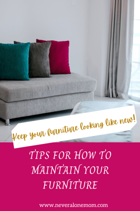 How to maintain your furniture |neveralonemom.com