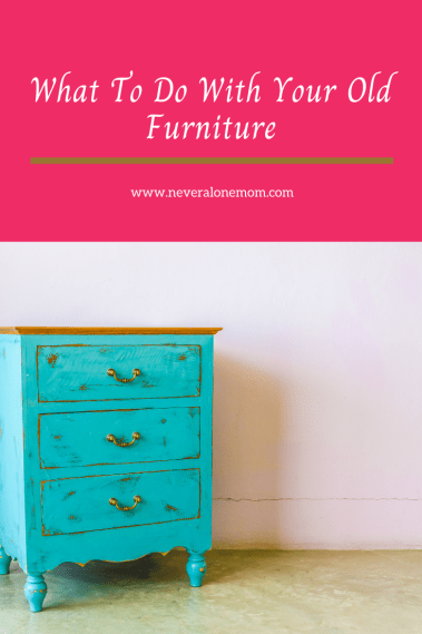 What to do with your old furniture |neveralonemom.com
