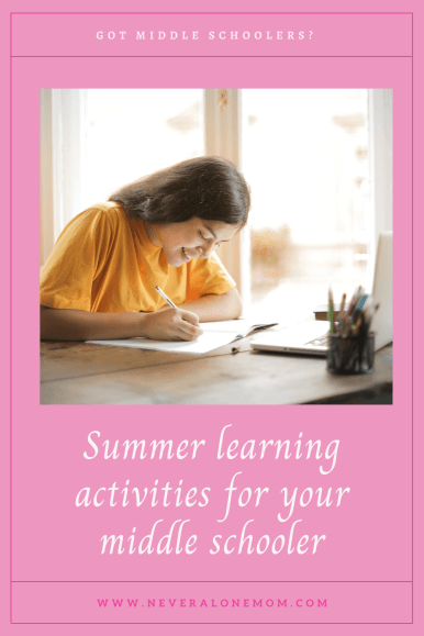 Summer leearning activities for middle schoolers | neveralonemom.com